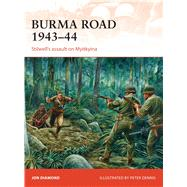 Burma Road 1943–44 Stilwell's assault on Myitkyina by Diamond, Jon; Dennis, Peter, 9781472811257