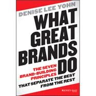 What Great Brands Do The Seven Brand-Building Principles that Separate the Best from the Rest by Yohn, Denise Lee, 9781118611258