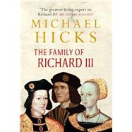 The Family of Richard III by Hicks, Michael, 9781445621258