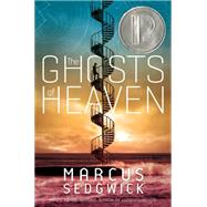 The Ghosts of Heaven by Sedgwick, Marcus, 9781626721258