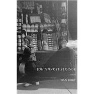You Think It Strange: A Memoir by Burt, Dan, 9781468311259