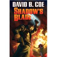 Shadow's Blade by Coe, David B., 9781476781259