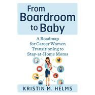 From Boardroom to Baby by Helms, Kristin, 9781632651259