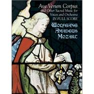 Ave Verum Corpus and Other Sacred Music for Voices and Orchestra in Full Score by Wolfgang Amadeus Mozart, 9780486431260