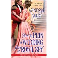 How to Plan a Wedding for a Royal Spy by Kelly, Vanessa, 9781420131260