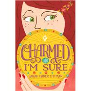 Charmed, I'm Sure by Littman, Sarah Darer, 9781481451260