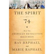 The Spirit of 74 by Raphael, Ray; Raphael, Marie, 9781620971260