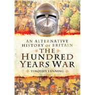 An Alternative History of Britain: The Hundred Years War by Venning, Timothy, 9781781591260