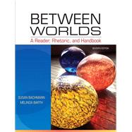 Between Worlds A Reader, Rhetoric, and Handbook by Bachmann, Susan; Barth, Melinda, 9780205251261