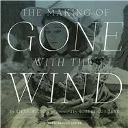 The Making of Gone With the Wind by Wilson, Steve; Osborne, Robert, 9780292761261