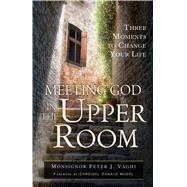 Meeting God in the Upper Room by Vaghi, Peter J., 9781632531261