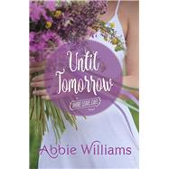 Until Tomorrow by Williams, Abbie, 9781771681261