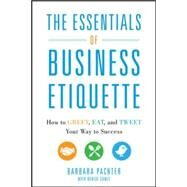 The Essentials of Business Etiquette: How to Greet, Eat, and Tweet Your Way to Success by Pachter, Barbara, 9780071811262