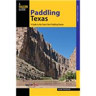Paddling Texas A Guide to the State's Best Paddling Routes by Townsend, Shane, 9780762791262