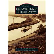 Delaware River Scenic Byway by Kyde, Marion M., Ph.d.; Sharp, Edith S.; Fox, Stephanie; Strunk, Keith, 9781467121262