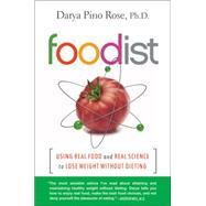 Foodist: Using Real Food and Real Science to Lose Weight Without Dieting by Rose, Darya Pino, Ph.D., 9780062201263