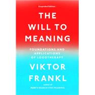 The Will to Meaning: Foundations and Applications of Logotherapy by Frankl, Viktor E., 9780142181263