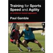 Training for Sports Speed and Agility: An Evidence-Based Approach by Gamble; Paul, 9780415591263