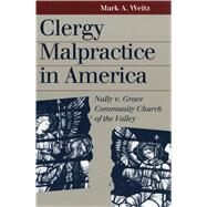 Clergy Malpractice in America : Nally V. Grace Community Church of the Valley by Weitz, Mark A., 9780700611263