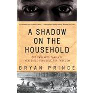 A Shadow on the Household: One Enslaved Family's Incredible Struggle for Freedom by Prince, Bryan, 9780771071263