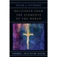 Delivered from the Elements of the World by Leithart, Peter J., 9780830851263