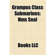 Grampus Class Submarines : Hms Seal, Hms Rorqual, Hms Porpoise, Hms Narwhal, Grampus Class Submarine, Hms Cachalot, Hms Grampus by , 9781156181263