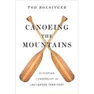 Canoeing the Mountains by Bolsinger, Tod, 9780830841264