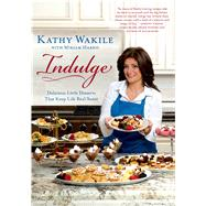 Indulge Delicious Little Desserts That Keep Life Real Sweet by Wakile, Kathy; Harris, Miriam, 9781250051264