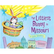 The Littlest Bunny in Missouri: An Easter Adventure by Jacobs, Lily; Dunn, Robert, 9781492611264