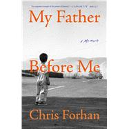 My Father Before Me A Memoir by Forhan, Chris, 9781501131264