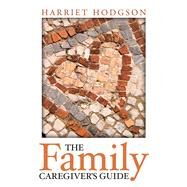 The Family Caregiver's Guide by Hodgson, Harriet, 9781608081264