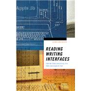 Reading Writing Interfaces: From the Digital to the Bookbound by Emerson, Lori, 9780816691265