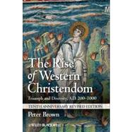 The Rise of Western Christendom Triumph and Diversity, A.D. 200-1000 by Brown, Peter, 9781118301265