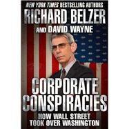 Corporate Conspiracies by Belzer, Richard; Wayne, David, 9781510711266