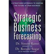 Strategic Business Forecasting: A Structured Approach to Shaping the Future of Your Business by Ramo, Simon; Sugar, Ronald, 9780071621267