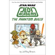 The Phantom Bully (Star Wars: Jedy Academy #3) by Brown, Jeffrey, 9780545621267