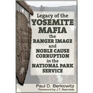 Legacy of the Yosemite Mafia by Berkowitz, Paul D.; Reynolds, James, 9781634241267