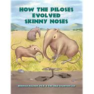 How the Piloses Evolved Skinny Noses by Kelemen, Deborah, Ph.D.; The Child Cognition Lab, 9781943431267