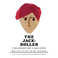 The Jack-Roller: A Delinquent Boy's Own Story by Shaw, Clifford Robe, 9780226751269