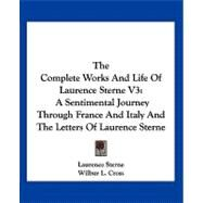 The Complete Works and Life of Laurence Sterne: A Sentimental Journey Through France and Italy and the Letters of Laurence Sterne by Sterne, Laurence, 9780548291269