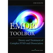 Emdr Toolbox: Theory and Treatment of Complex Ptsd and Dissociation by Knipe, James, 9780826171269