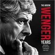 The Arsene Wenger Years by O'neill, Michael A., 9780993181269