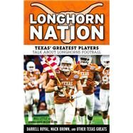 Longhorn Nation: Texas' Greatest Players Talk About Longhorns Football by Little, Bill; McEachern, Jenna Hays, 9781629371269