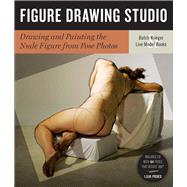 Figure Drawing Studio Drawing and Painting the Nude Figure from Pose Photos by Unknown, 9781402761270