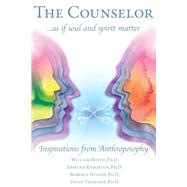 The Counselor As If Soul and Spirit Matter: Inspirations from Anthroposophy by Bento, William, Ph.D.; Knighton, Edmund, Ph.D.; Nelson, Roberta, Ph.D.; Tresemer, David, Ph.D., 9781621481270