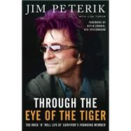 Through the Eye of the Tiger: The Rock 'n' Roll Life of Survivor's Founding Member by Peterik, Jim; Torern, Lisa; Cronin, Kevin; Speedwagon, Reo, 9781941631270