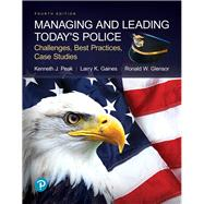 Managing and Leading Today's Police Challenges, Best Practices, Case Studies by Peak, Kenneth; Gaines, Larry K; Glensor, Ronald W, 9780134701271