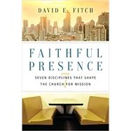 Faithful Presence: Seven Disciplines That Shape the Church for Mission by David E. Fitch, 9780830841271