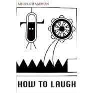 How to Laugh by Champion, Miles, 9780976161271