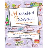 Markets of Provence Food, Antiques, Crafts, and More by Williams, Marjorie R., 9781250051271